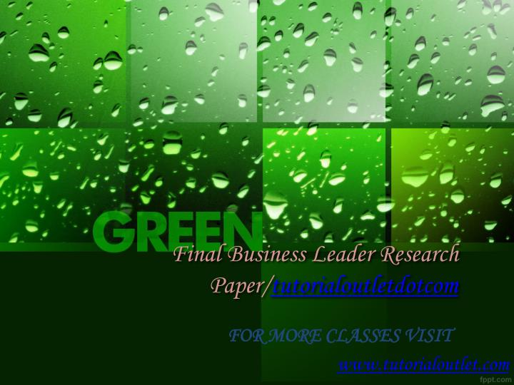final business leader research paper tutorialoutletdotcom n.