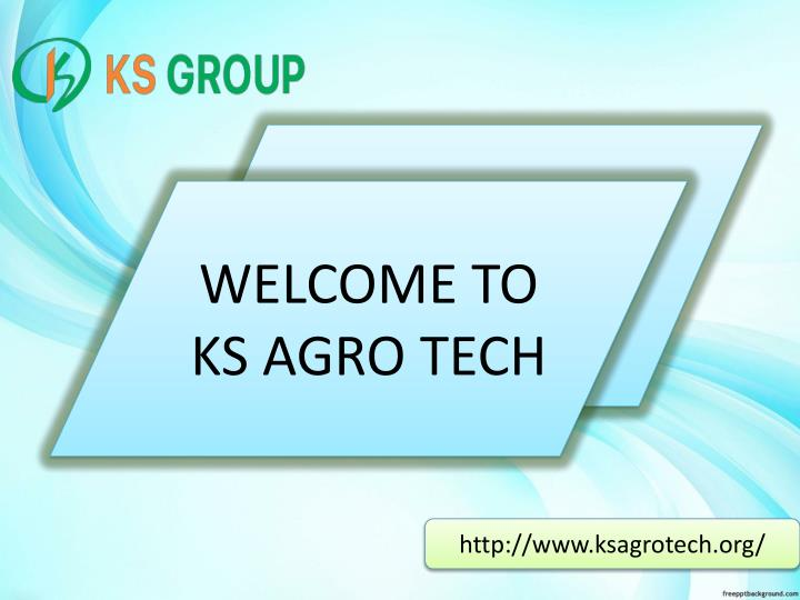 welcome to ks agro tech n.