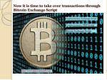 now it is time to take over transactions through bitcoin exchange script