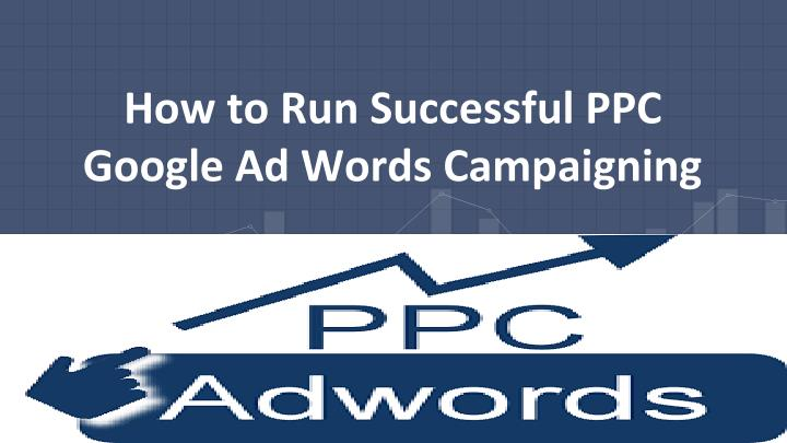 how to run successful ppc google ad words campaigning n.