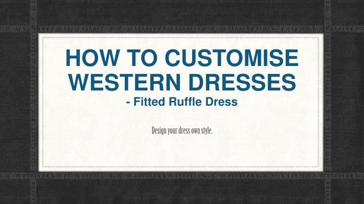 how to customise western dresses fitted ruffle dress n.