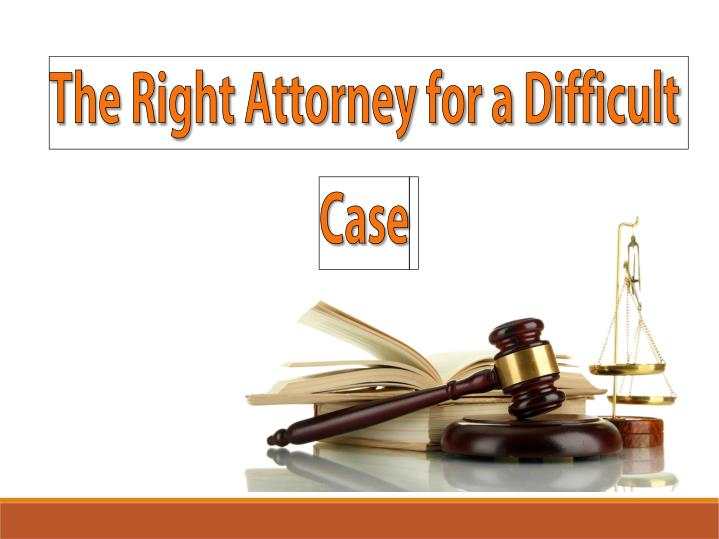 the right attorney for a difficult case n.