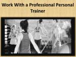 work with a professional personal trainer