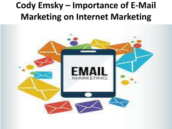 cody emsky importance of e mail marketing on internet marketing n.
