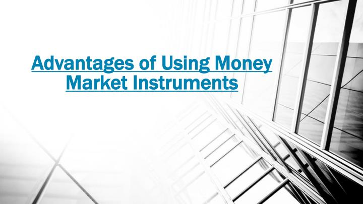 advantages of using money market instruments n.