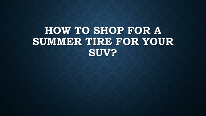 how to shop for a summer tire for your suv n.