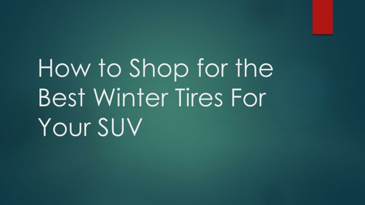 how to shop for the best winter tires for your suv n.