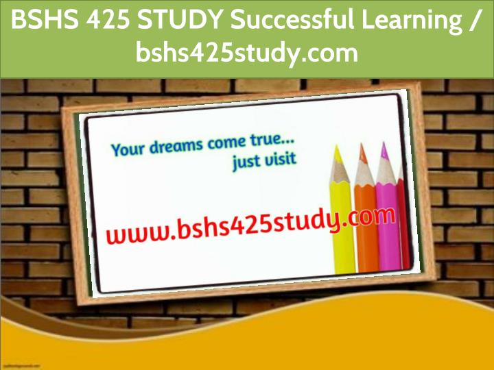bshs 425 study successful learning bshs425study n.