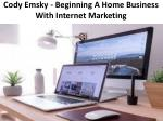 cody emsky beginning a home business with internet marketing