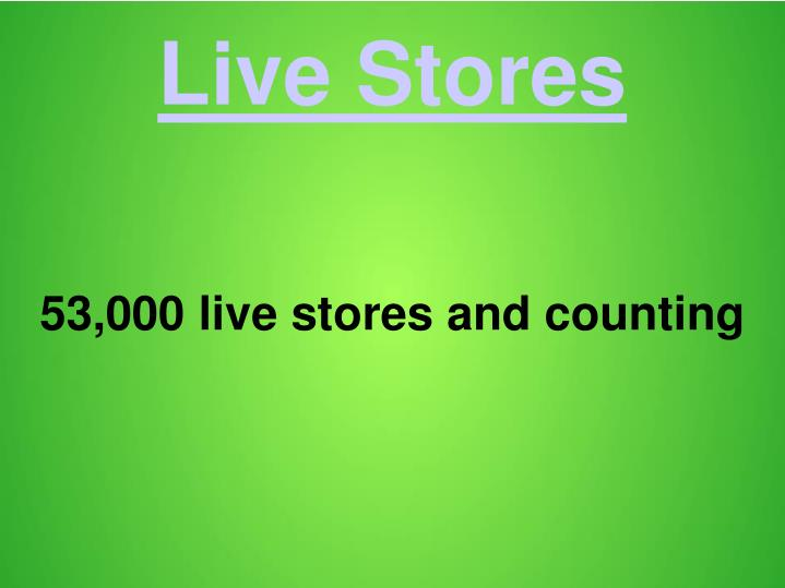 53 000 live stores and counting n.