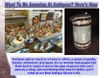 want to be amazing at antiques here s how 4