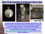 want to be amazing at antiques here s how 5