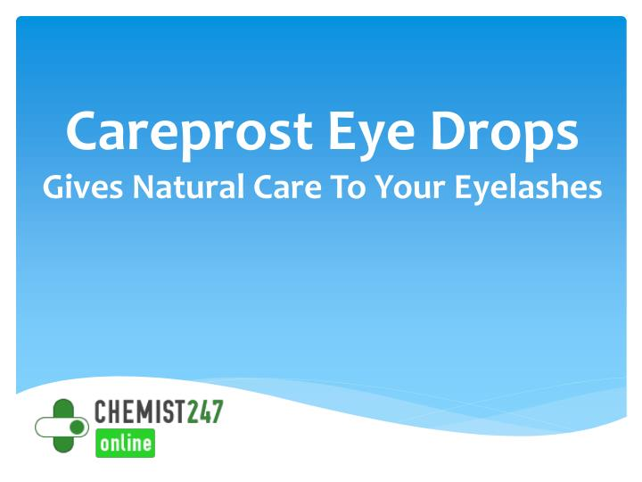 careprost eye drops gives natural care to your eyelashes n.