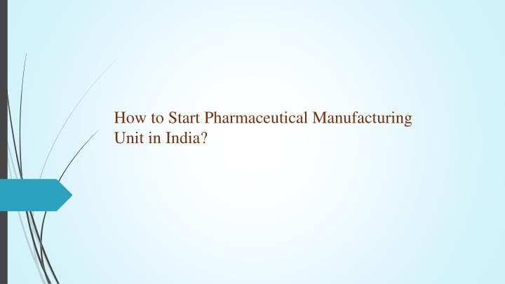 how to start pharmaceutical manufacturing unit n.