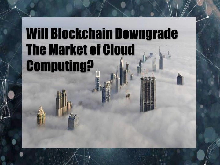 will blockchain downgrade the market of cloud n.