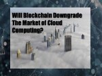will blockchain downgrade the market of cloud