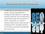 characterize your seo prerequisites