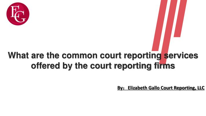 what are the common court reporting services n.