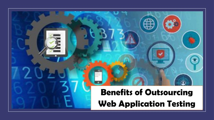 benefits of outsourcing web application testing n.