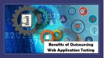 benefits of outsourcing web application testing