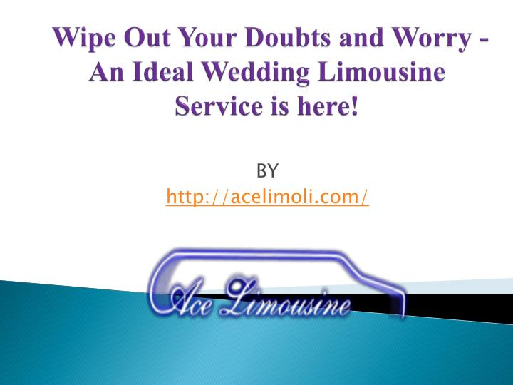 wipe out your doubts and worry an ideal wedding limousine service is here n.
