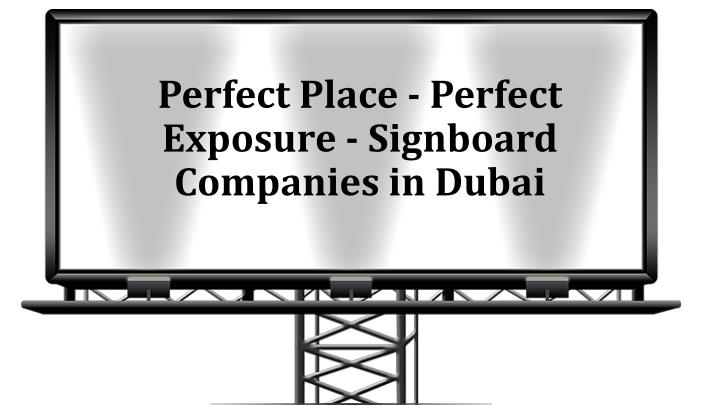 perfect place perfect exposure signboard companies in dubai n.