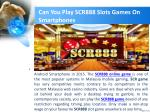 can you play scr888 slots games on smartphones