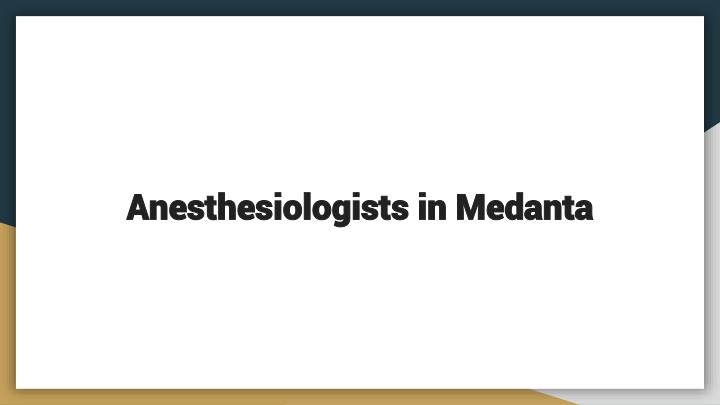 anesthesiologists in medanta n.