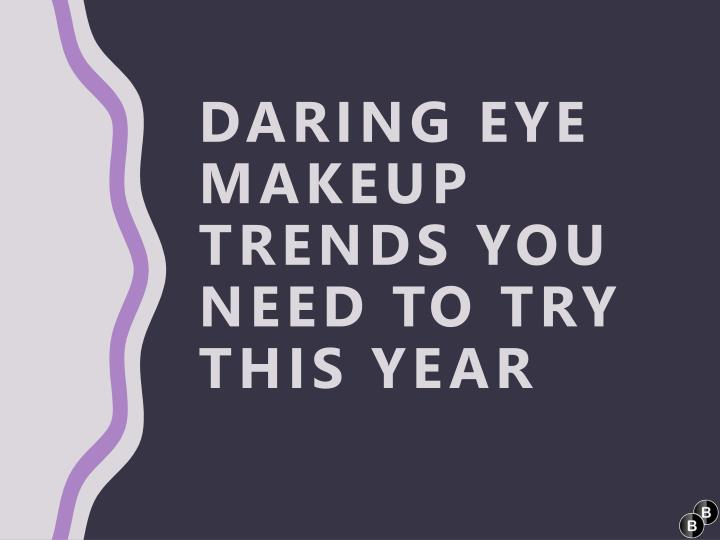 daring eye makeup trends you need to try this year n.