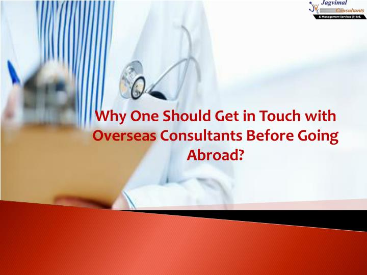 why one should get in touch with overseas n.