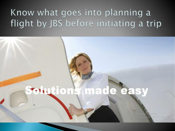 know what goes into planning a flight by jbs before initiating a trip n.