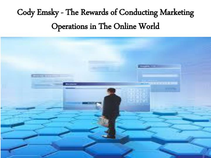 cody emsky the rewards of conducting marketing operations in the online world n.