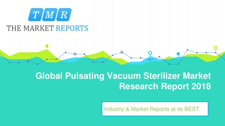 global pulsating vacuum sterilizer market research report 2018 n.