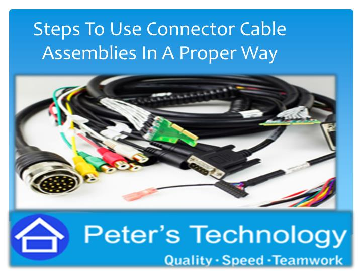 steps to use connector cable assemblies in a proper way n.