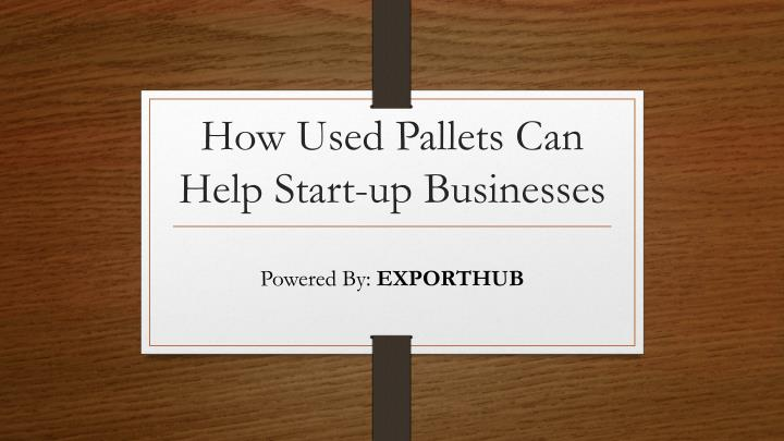 how used pallets can help start up businesses n.