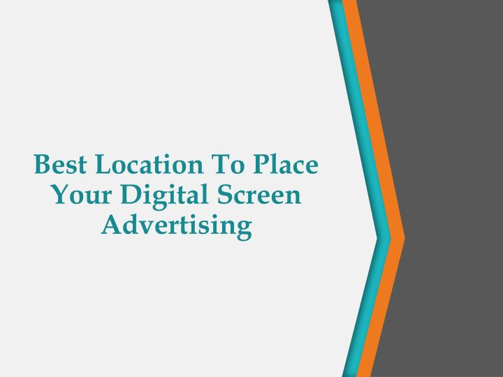 best location to place your digital screen advertising n.
