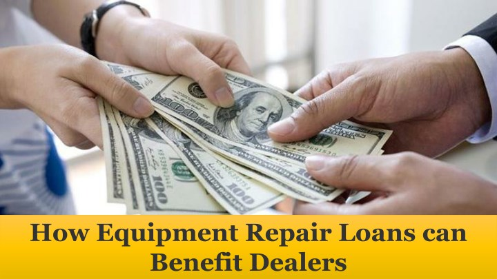 how equipment repair loans can benefit dealers n.