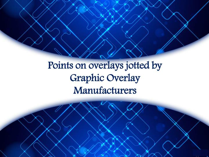 points on overlays jotted by graphic overlay manufacturers n.