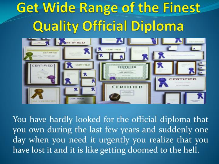 get wide range of the finest quality official diploma n.