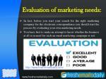 evaluation of marketing needs