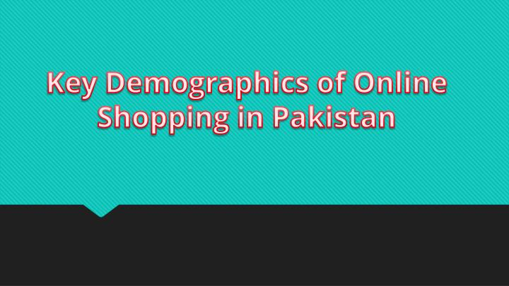 key demographics of online shopping in pakistan n.
