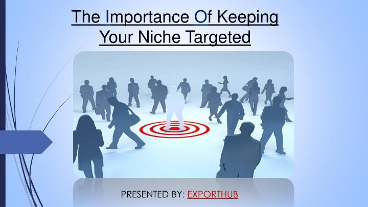 the i mportance o f keeping your niche targeted n.