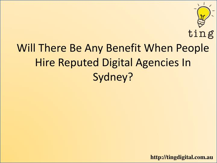 will there be any benefit when people hire reputed digital agencies in sydney n.