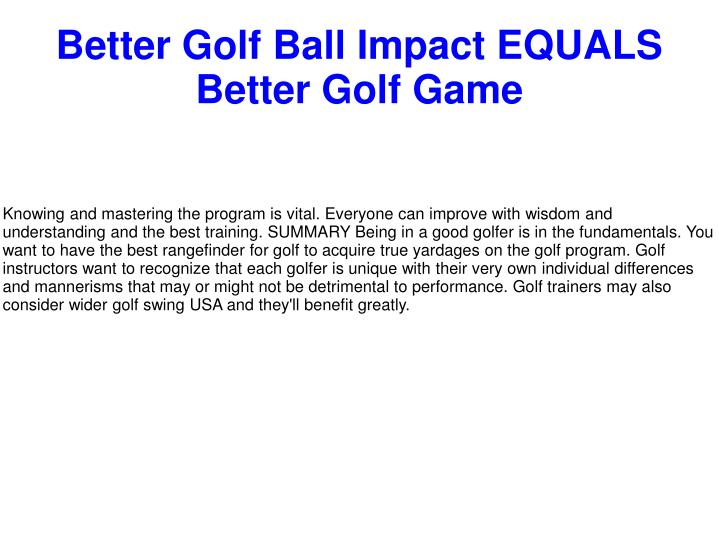 better golf ball impact equals better golf game n.