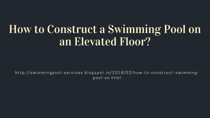how to construct a swimming pool on an elevated n.
