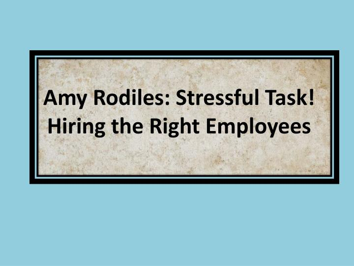 amy rodiles stressful task hiring the right e mployees n.