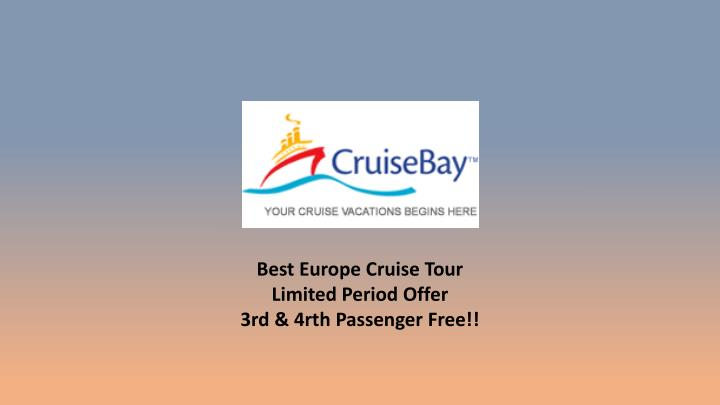 best europe cruise tour limited period offer n.