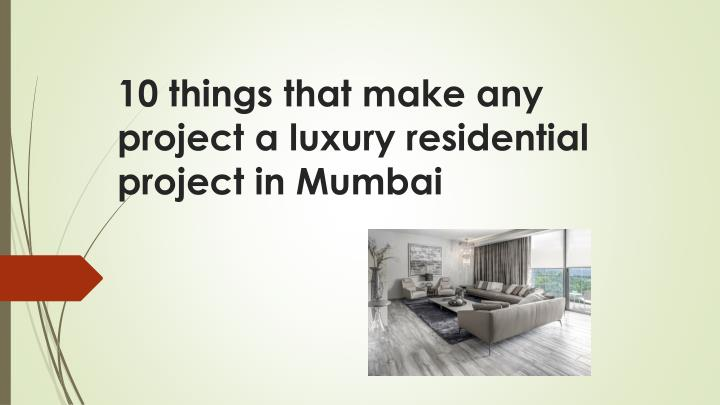 10 things that make any project a luxury residential project in mumbai n.