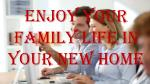 enjoy your family life in your new home