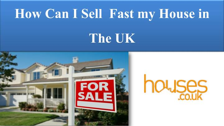 how can i sell fast my house in the uk n.